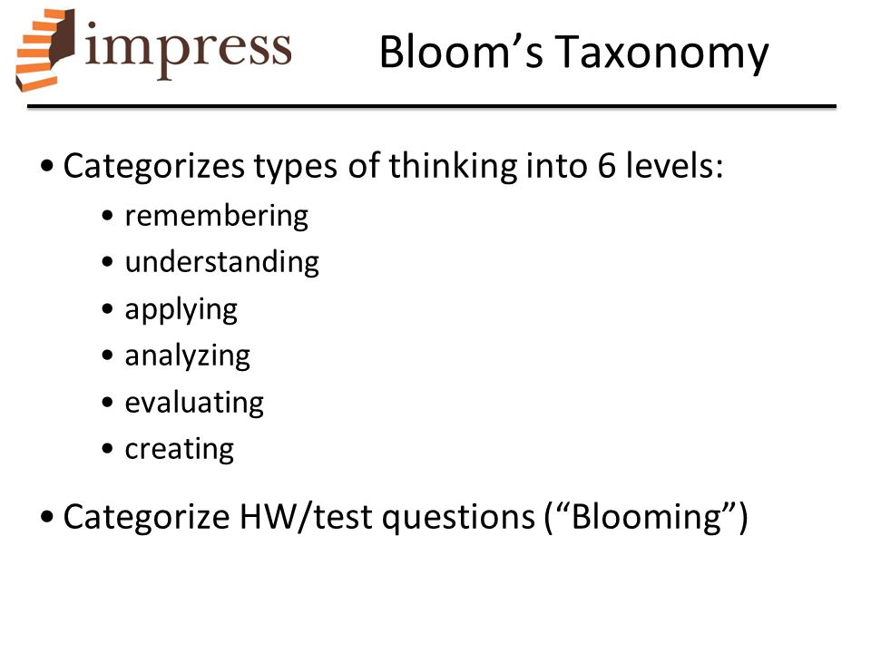 "Categorizes types of thinking into 6 levels: remembering understanding applying analyzing evaluating creating Categorize HW/test questions (""Blooming"""