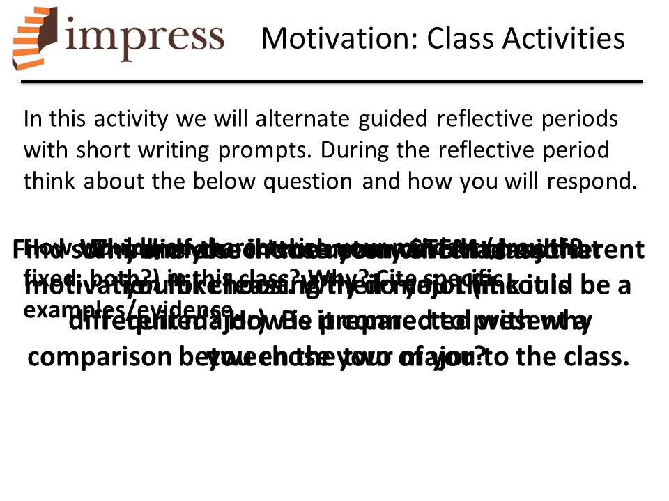 Motivation: Class Activities In this activity we will alternate guided reflective periods with short writing prompts. During the reflective period thi