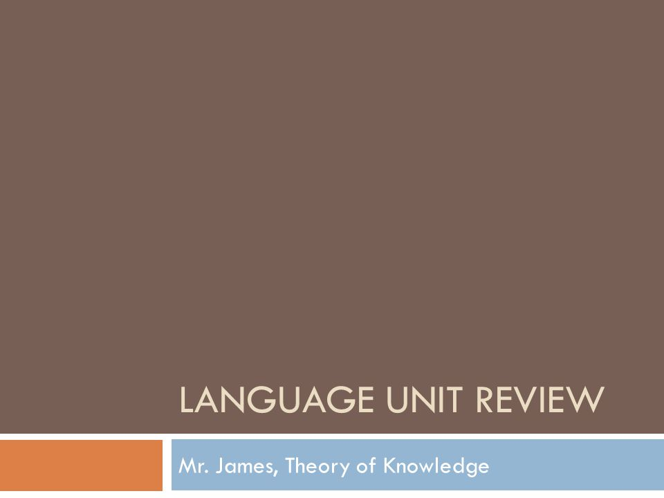 LANGUAGE UNIT REVIEW Mr. James, Theory of Knowledge