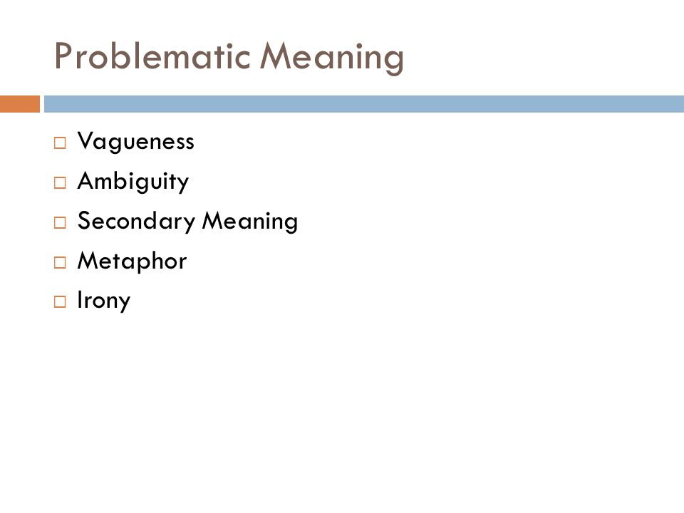 Problematic Meaning  Vagueness  Ambiguity  Secondary Meaning  Metaphor  Irony