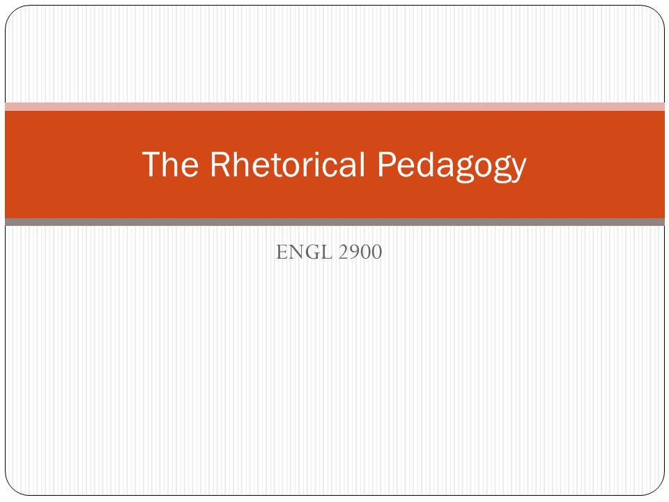 ENGL 2900 The Rhetorical Pedagogy