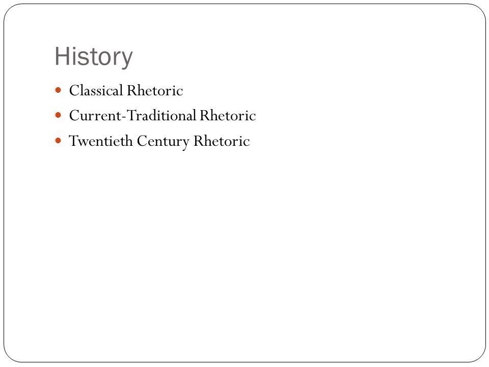 History Classical Rhetoric Current-Traditional Rhetoric Twentieth Century Rhetoric