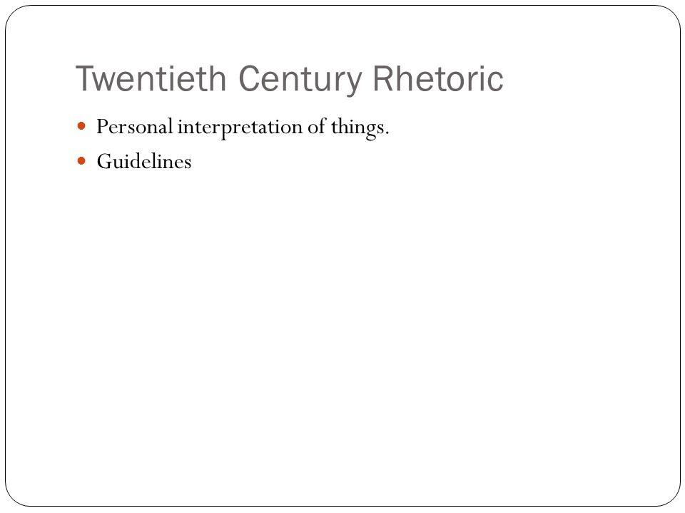 Twentieth Century Rhetoric Personal interpretation of things. Guidelines