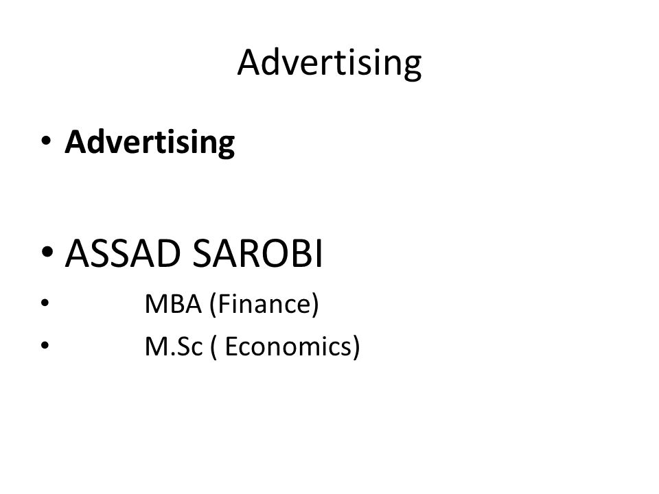 Advertising ASSAD SAROBI MBA (Finance) M.Sc ( Economics)
