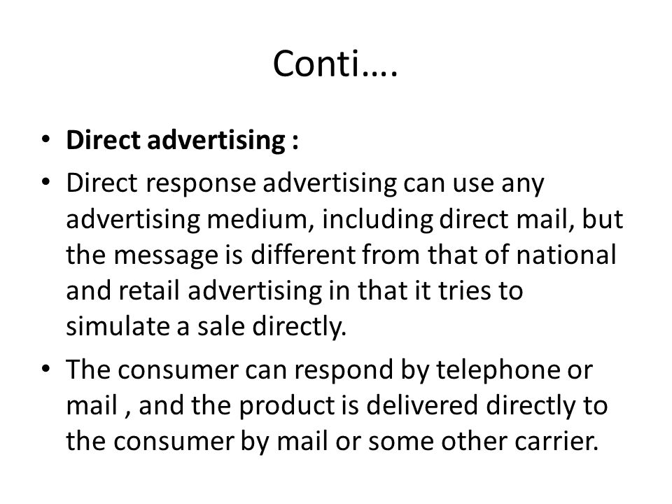 Conti…. Direct advertising : Direct response advertising can use any advertising medium, including direct mail, but the message is different from that