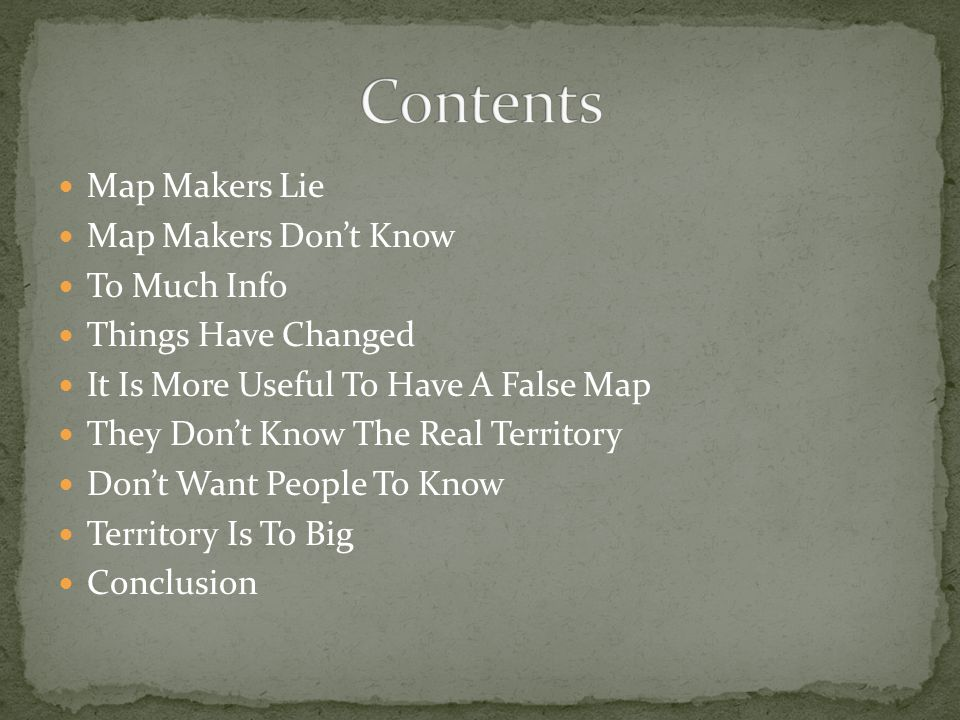 Map Makers Lie Map Makers Don't Know To Much Info Things Have Changed It Is More Useful To Have A False Map They Don't Know The Real Territory Don't W