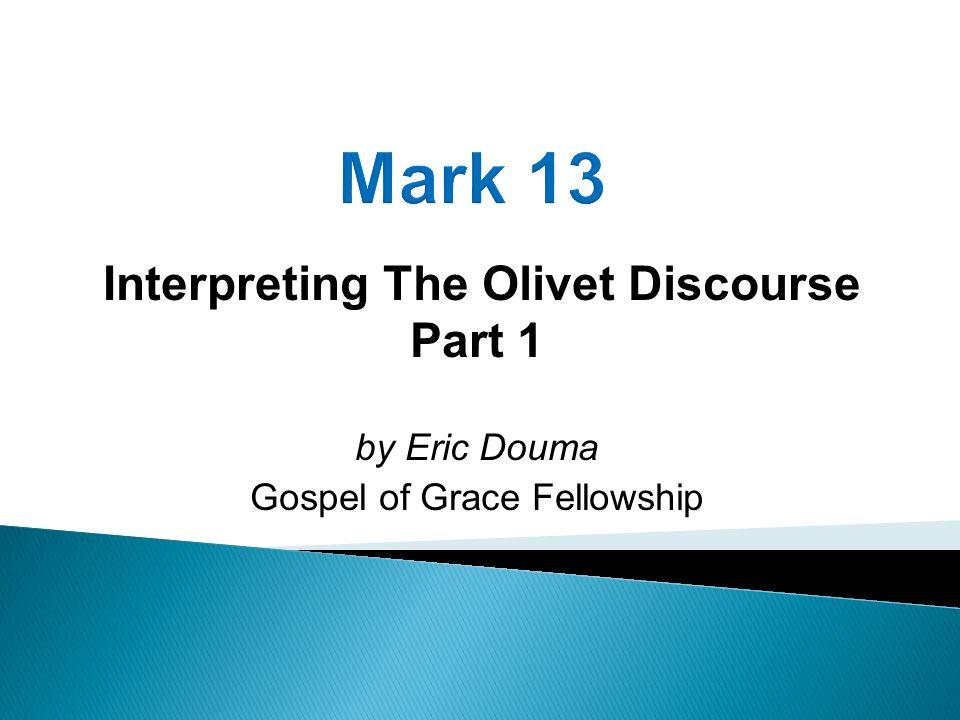 Interpreting The Olivet Discourse Part 1 by Eric Douma Gospel of Grace Fellowship