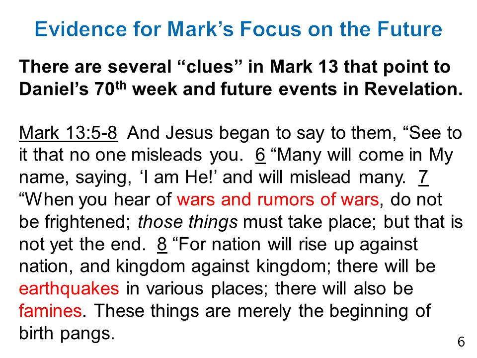 There are several clues in Mark 13 that point to Daniel's 70 th week and future events in Revelation.