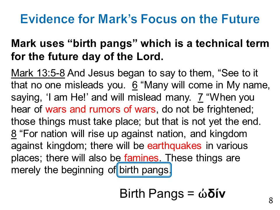 Mark uses birth pangs which is a technical term for the future day of the Lord.