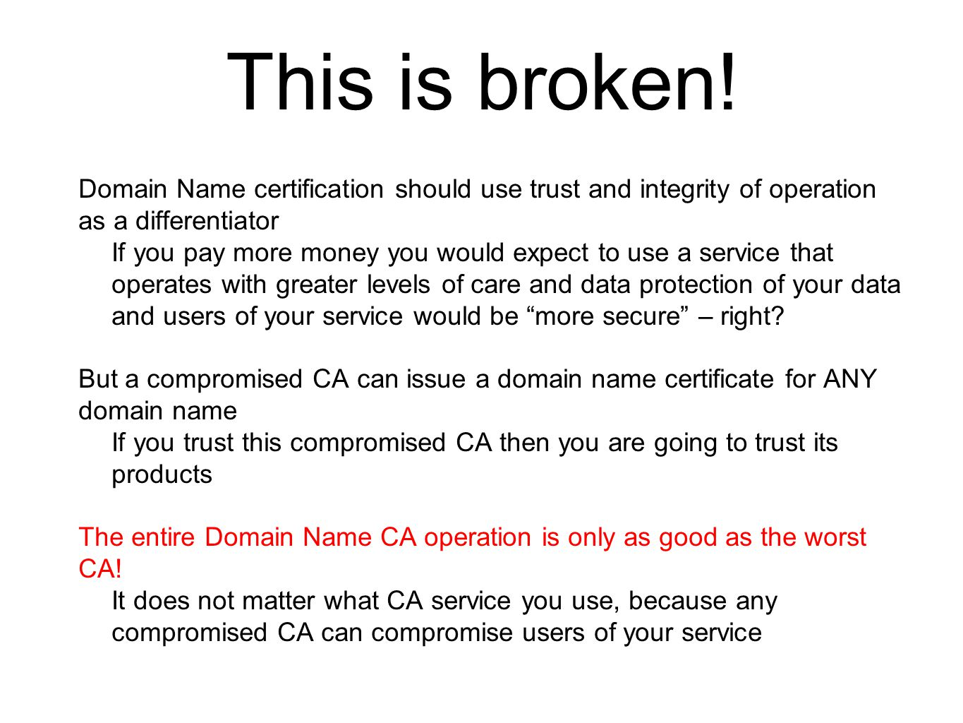 This is broken! Domain Name certification should use trust and integrity of operation as a differentiator If you pay more money you would expect to us