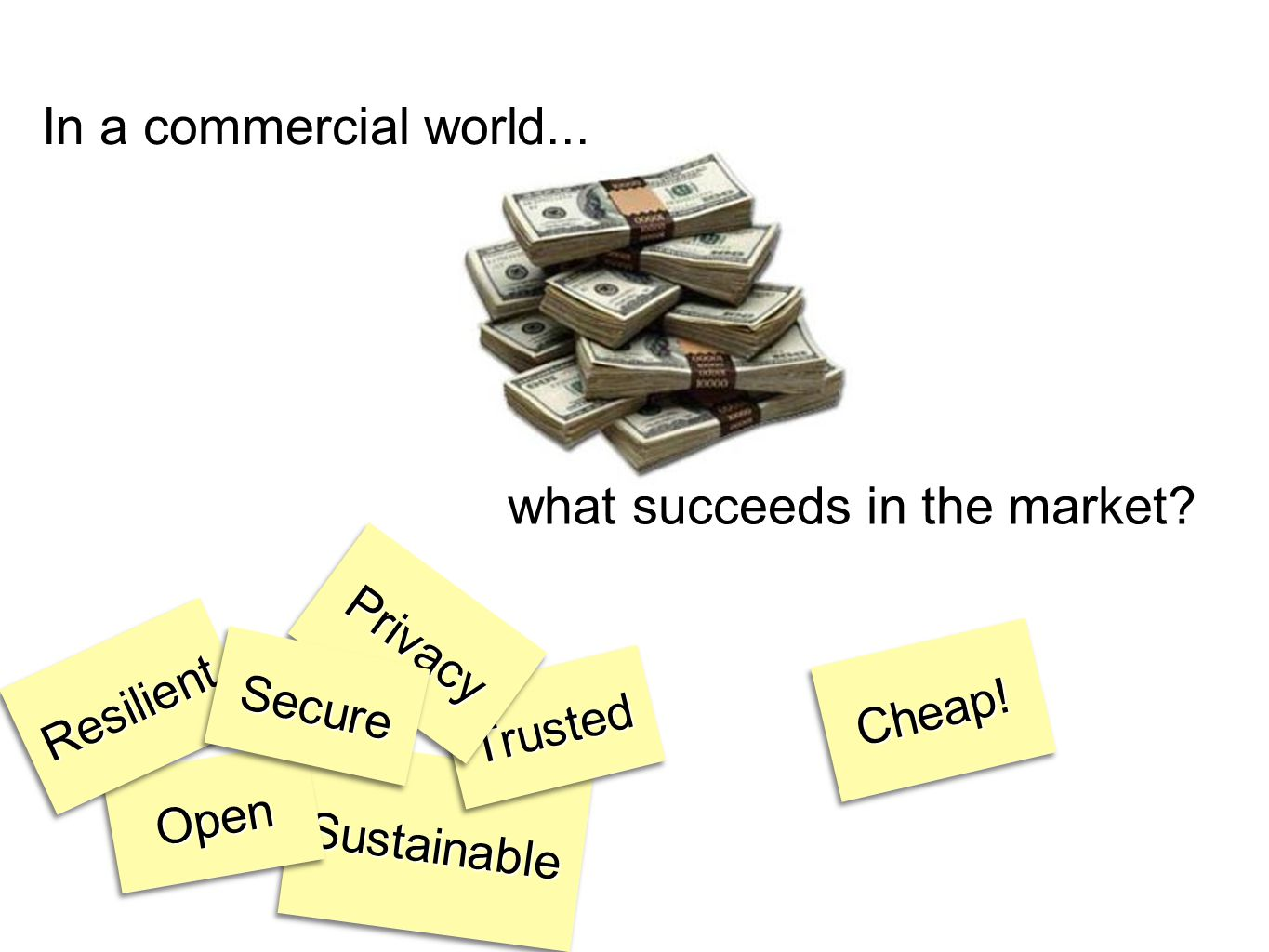 SustainableSustainable TrustedTrusted OpenOpen ResilientResilient PrivacyPrivacy what succeeds in the market.