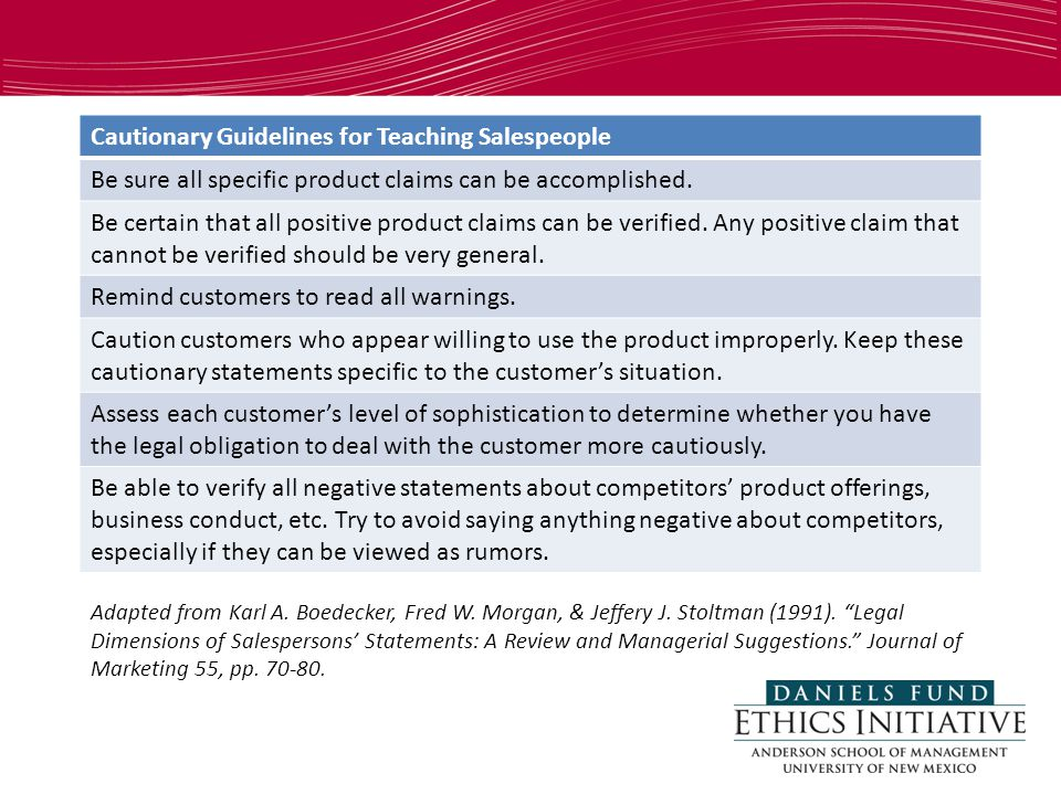 Cautionary Guidelines for Teaching Salespeople Be sure all specific product claims can be accomplished.