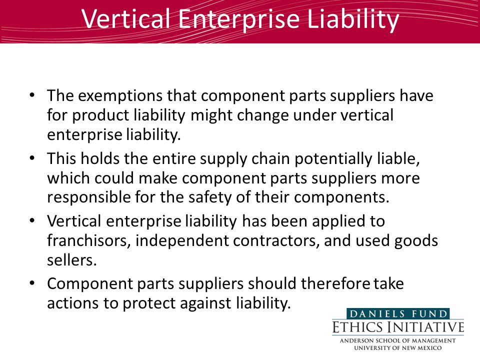 Vertical Enterprise Liability The exemptions that component parts suppliers have for product liability might change under vertical enterprise liability.