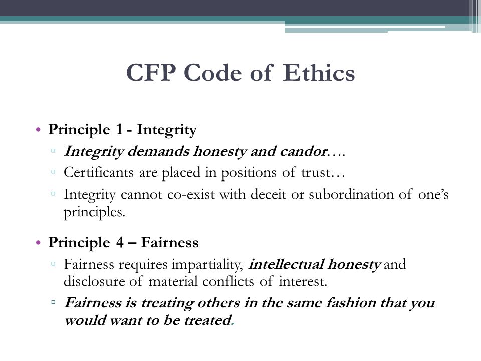 CFP Code of Ethics Principle 1 - Integrity ▫ Integrity demands honesty and candor….