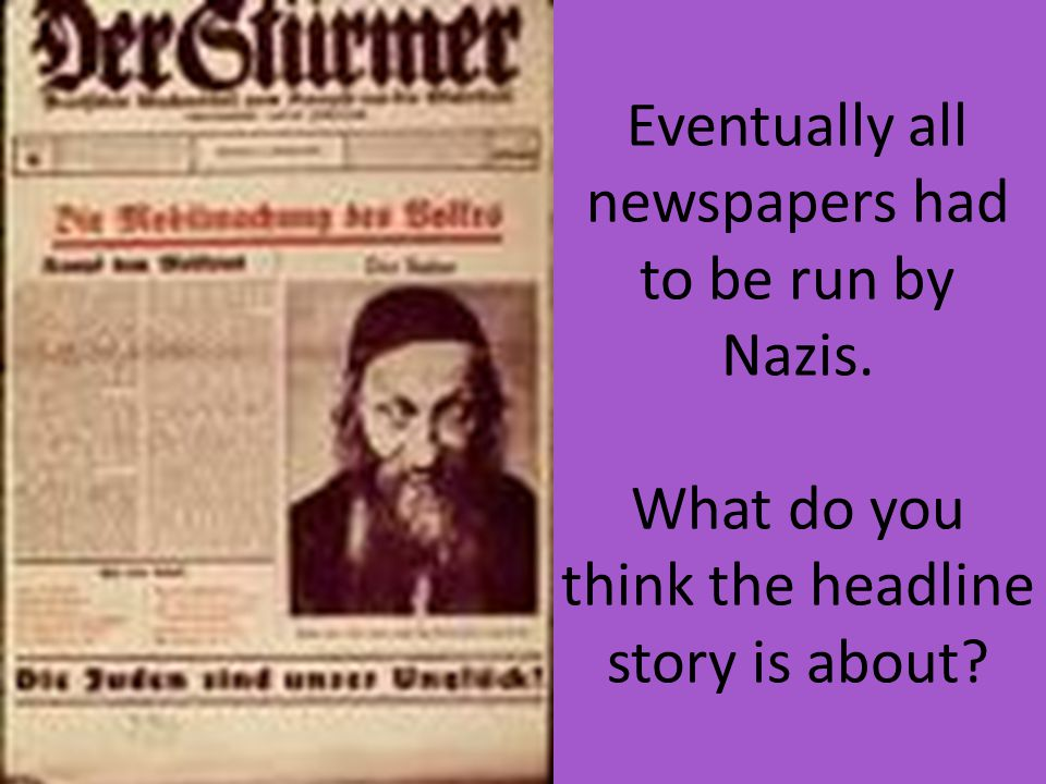 Eventually all newspapers had to be run by Nazis. What do you think the headline story is about?