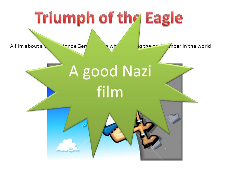 A film about a young blonde German man who becomes the best climber in the world A good Nazi film