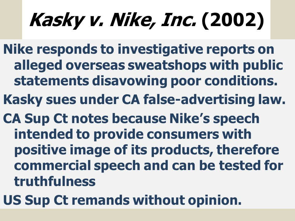Kasky v. Nike, Inc. (2002) Nike responds to investigative reports on alleged overseas sweatshops with public statements disavowing poor conditions. Ka