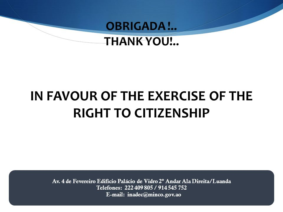 OBRIGADA !.. THANK YOU!.. IN FAVOUR OF THE EXERCISE OF THE RIGHT TO CITIZENSHIP 8 Av.