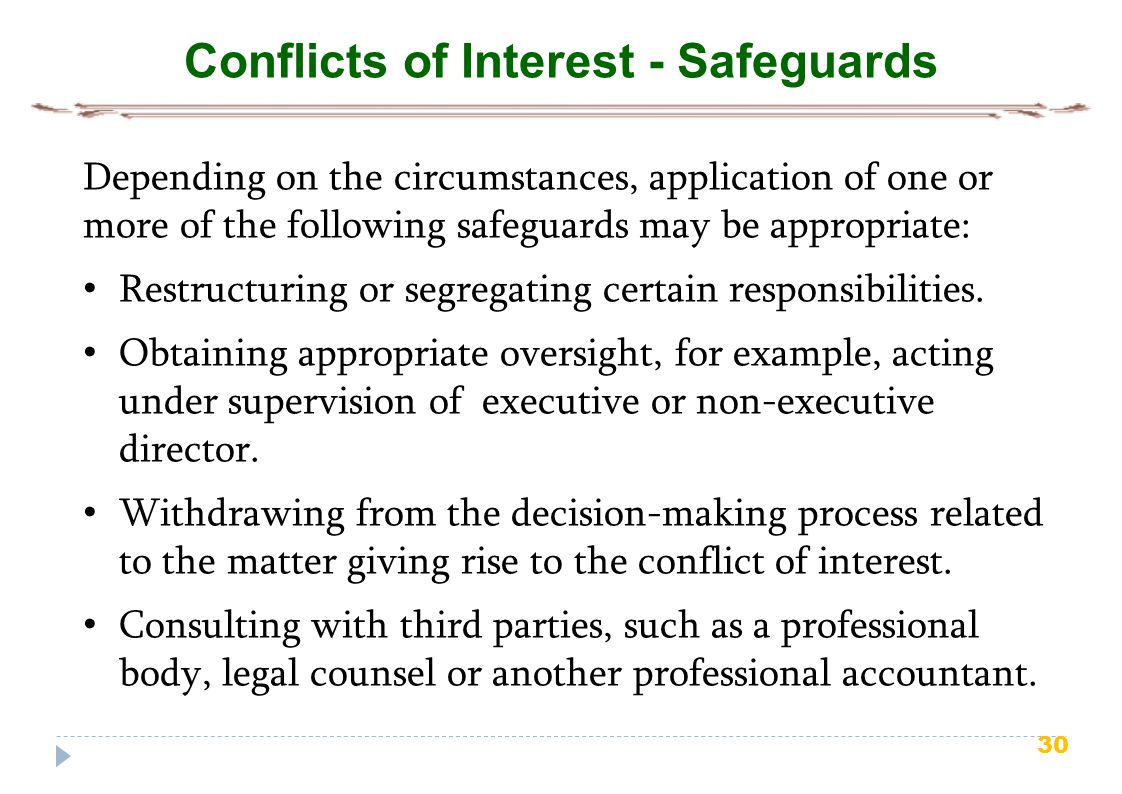 30 Conflicts of Interest - Safeguards Depending on the circumstances, application of one or more of the following safeguards may be appropriate: Restructuring or segregating certain responsibilities.