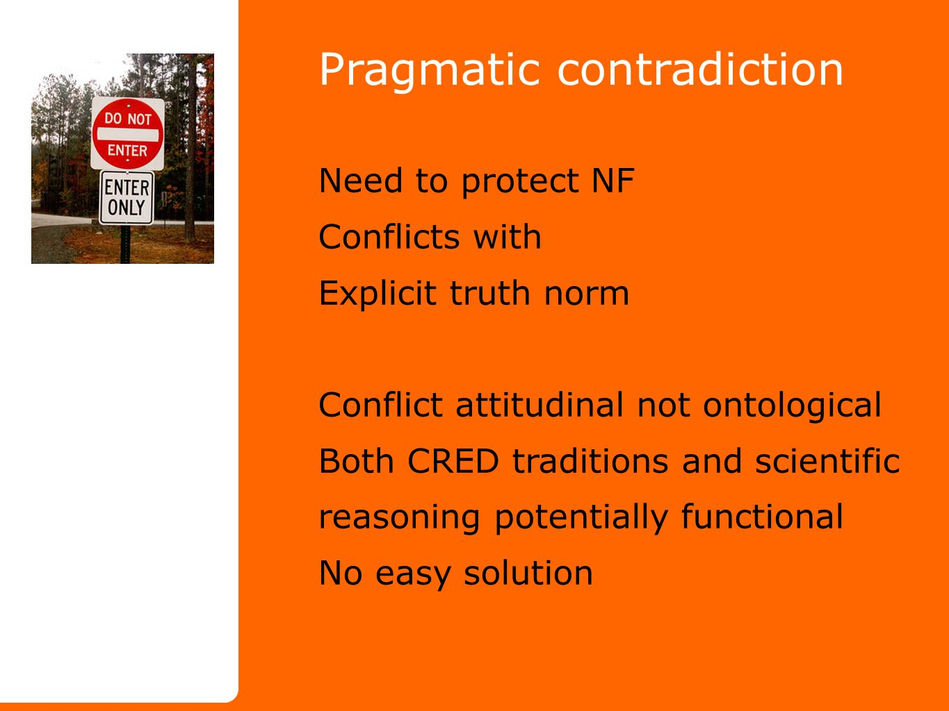 Pragmatic contradiction Need to protect NF Conflicts with Explicit truth norm Conflict attitudinal not ontological Both CRED traditions and scientific reasoning potentially functional No easy solution