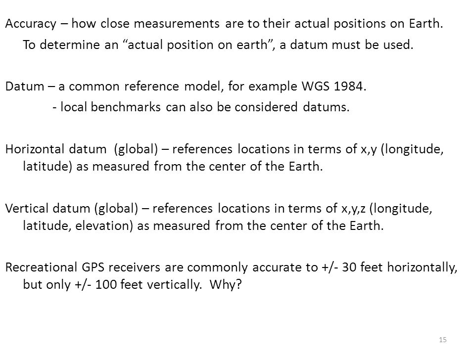 15 Accuracy – how close measurements are to their actual positions on Earth.