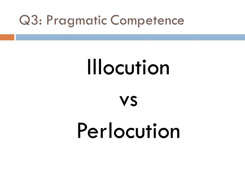Q3: Pragmatic Competence Illocution vs Perlocution
