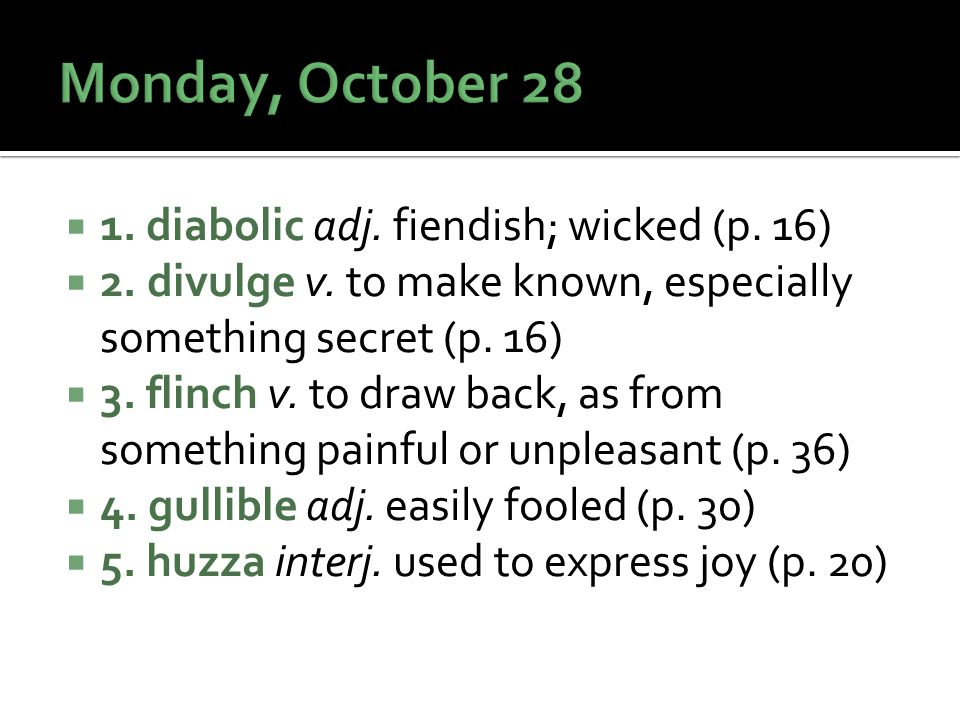  1. diabolic adj. fiendish; wicked (p. 16)  2.