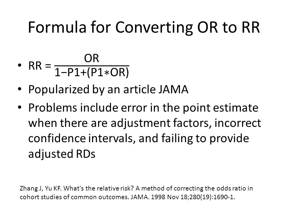 Formula for Converting OR to RR Zhang J, Yu KF. What s the relative risk.