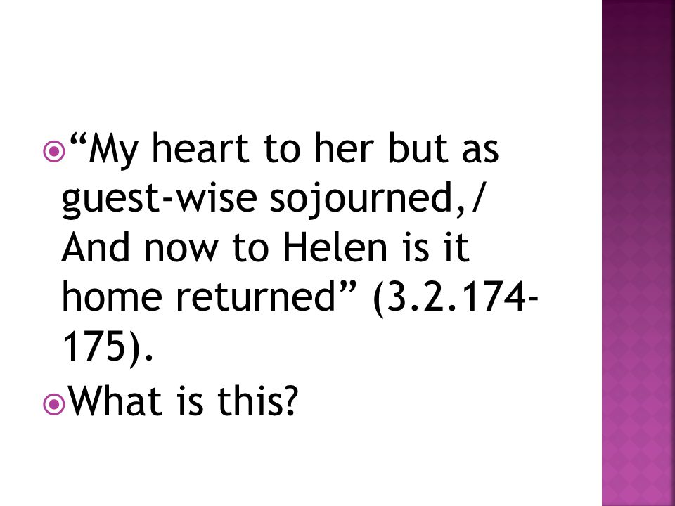 " ""My heart to her but as guest-wise sojourned,/ And now to Helen is it home returned"" (3.2.174- 175).  What is this?"