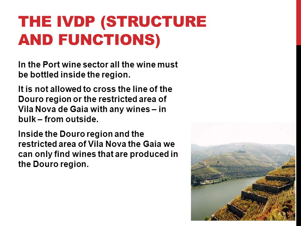THE IVDP (STRUCTURE AND FUNCTIONS) In the Port wine sector all the wine must be bottled inside the region.