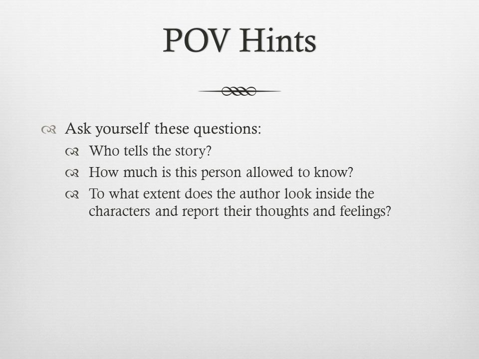 POV HintsPOV Hints  Ask yourself these questions:  Who tells the story.