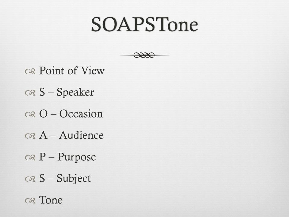 SOAPSTone  Point of View  S – Speaker  O – Occasion  A – Audience  P – Purpose  S – Subject  Tone