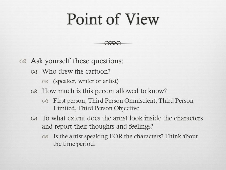 Point of ViewPoint of View  Ask yourself these questions:  Who drew the cartoon.