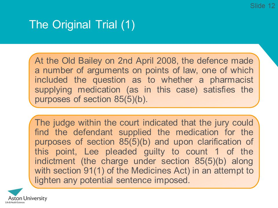 The Original Trial (1) At the Old Bailey on 2nd April 2008, the defence made a number of arguments on points of law, one of which included the question as to whether a pharmacist supplying medication (as in this case) satisfies the purposes of section 85(5)(b).