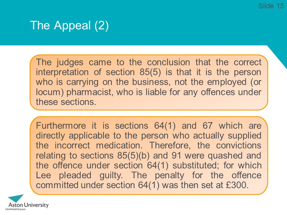 The Appeal (2) The judges came to the conclusion that the correct interpretation of section 85(5) is that it is the person who is carrying on the business, not the employed (or locum) pharmacist, who is liable for any offences under these sections.