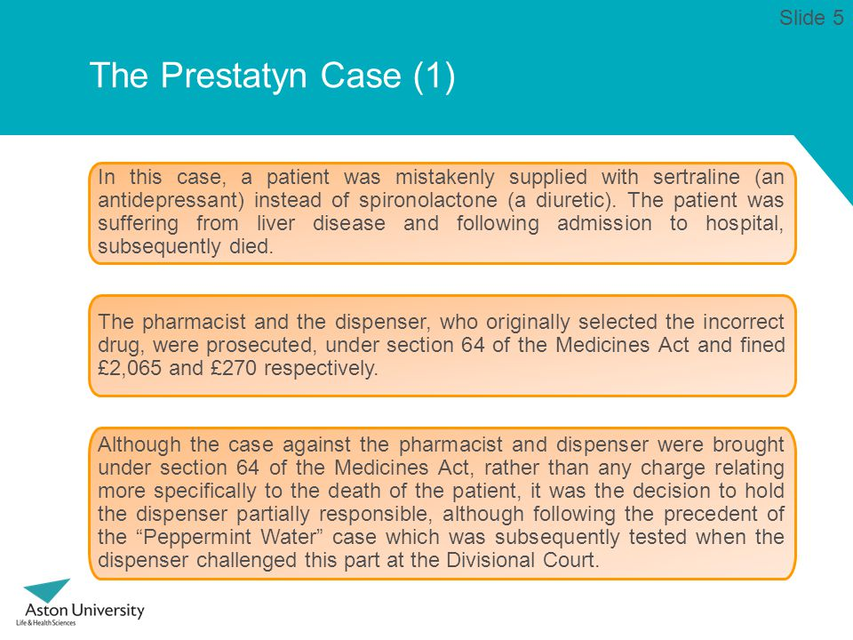 The Prestatyn Case (1) In this case, a patient was mistakenly supplied with sertraline (an antidepressant) instead of spironolactone (a diuretic).