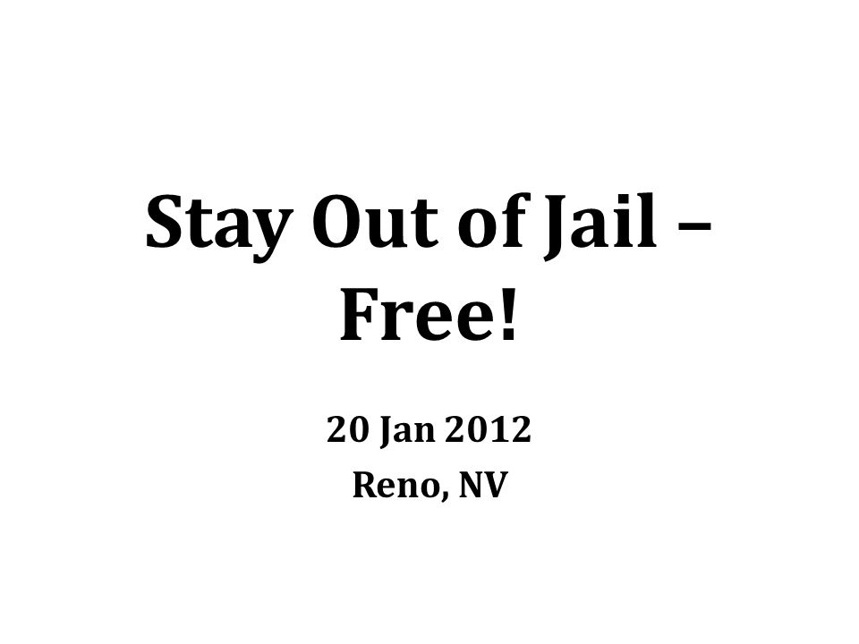 Stay Out of Jail – Free! 20 Jan 2012 Reno, NV