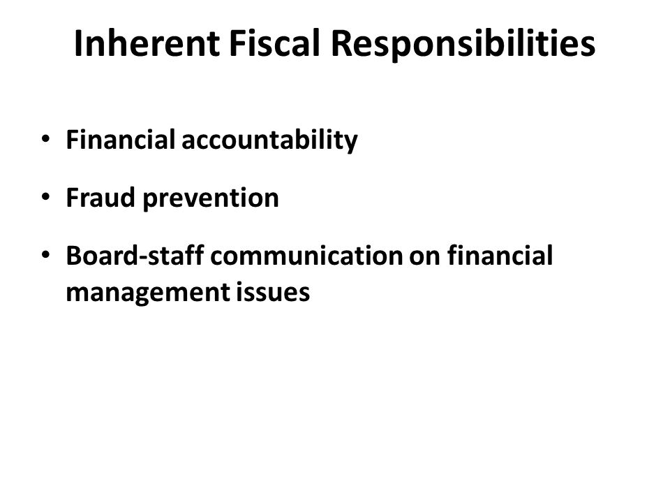 Inherent Fiscal Responsibilities Financial accountability Fraud prevention Board-staff communication on financial management issues