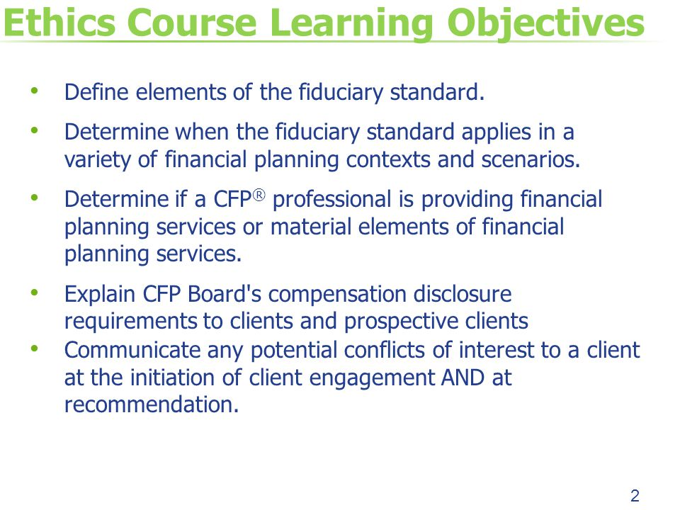 Ethics Course Learning Objectives Define elements of the fiduciary standard.