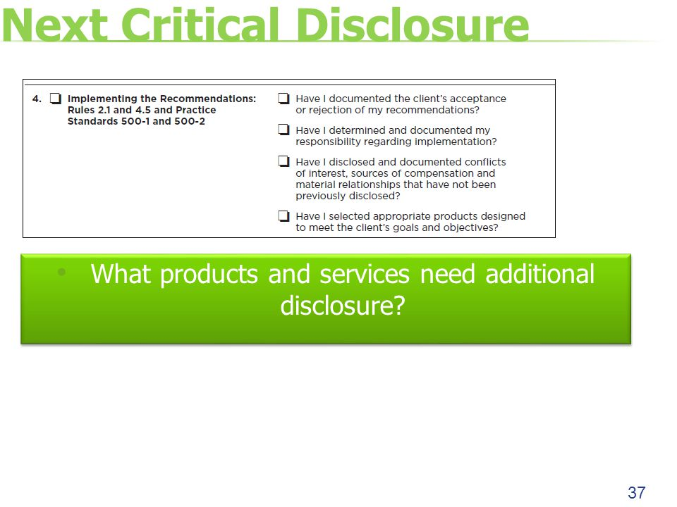 Next Critical Disclosure What products and services need additional disclosure 37