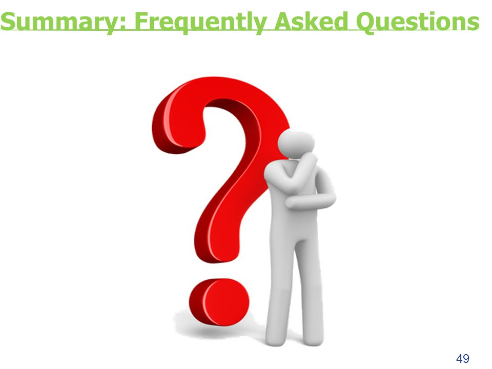 Summary: Frequently Asked Questions 49