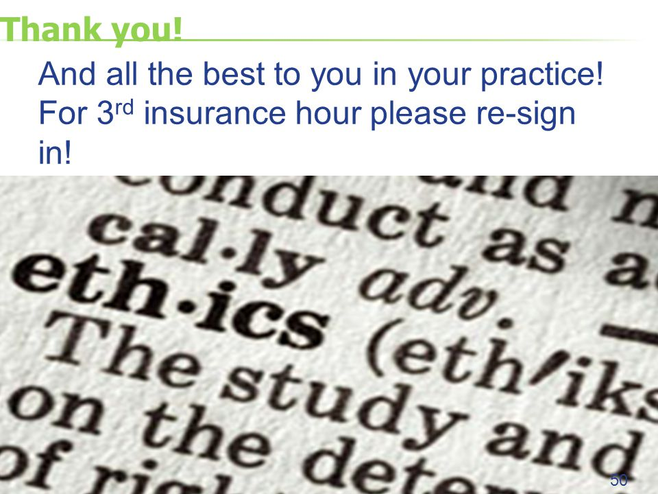 Thank you! 50 And all the best to you in your practice! For 3 rd insurance hour please re-sign in!