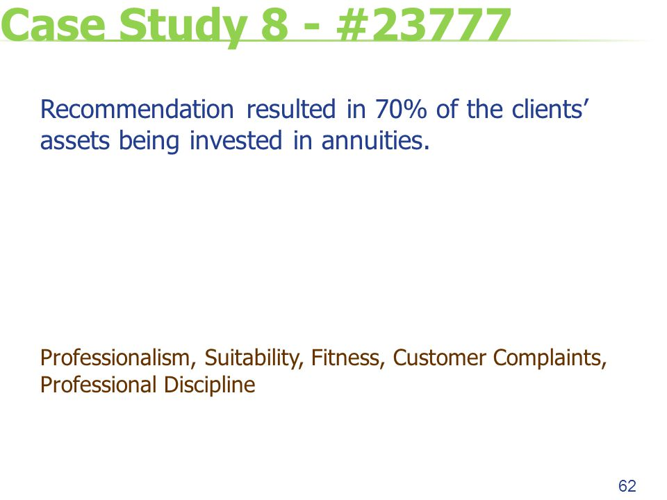 Case Study 8 - #23777 Recommendation resulted in 70% of the clients' assets being invested in annuities.