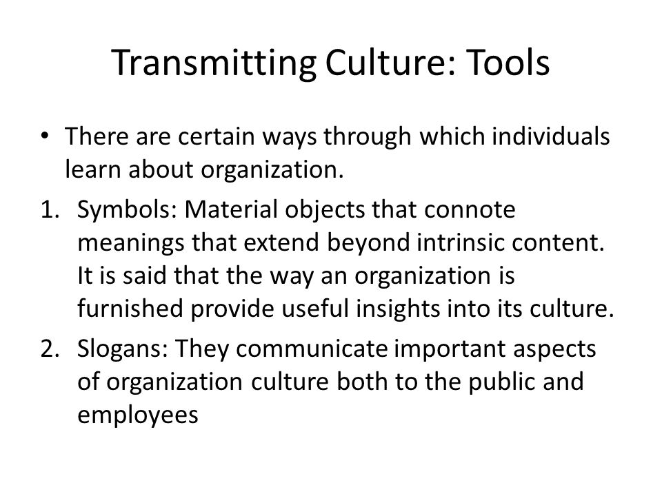 Transmitting Culture: Tools There are certain ways through which individuals learn about organization.