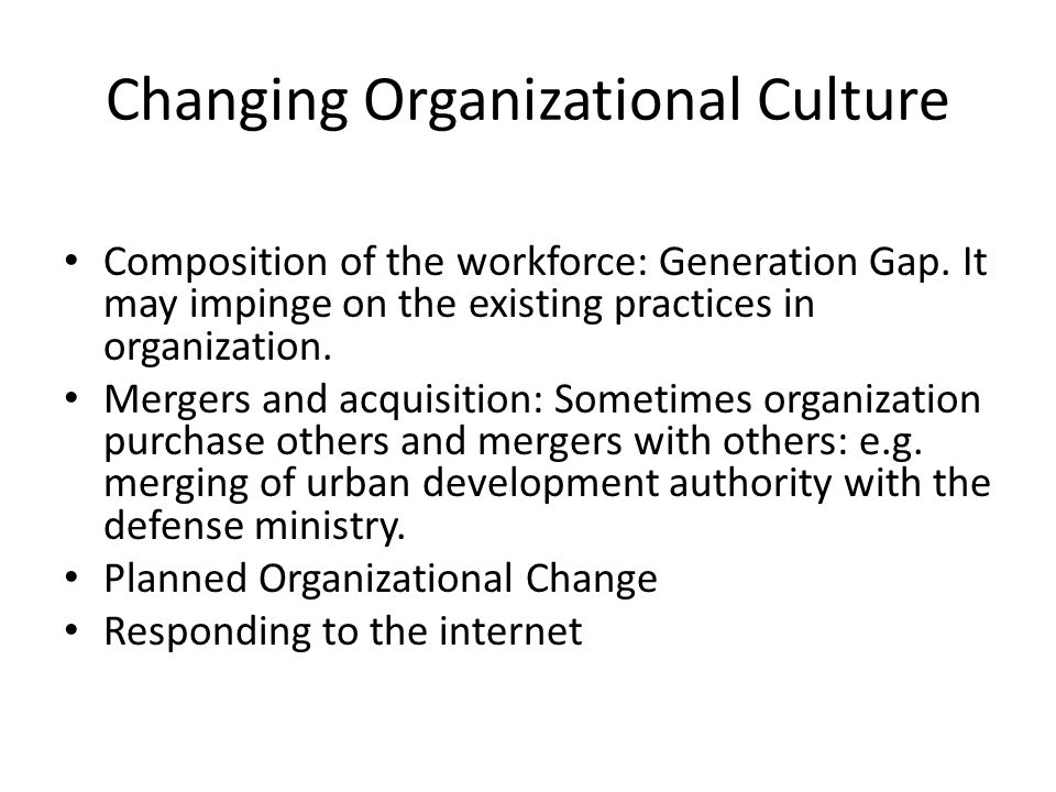 Changing Organizational Culture Composition of the workforce: Generation Gap.