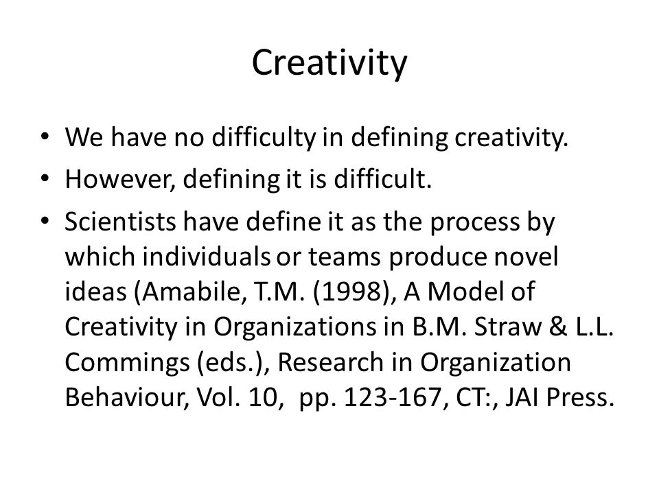 Creativity We have no difficulty in defining creativity.