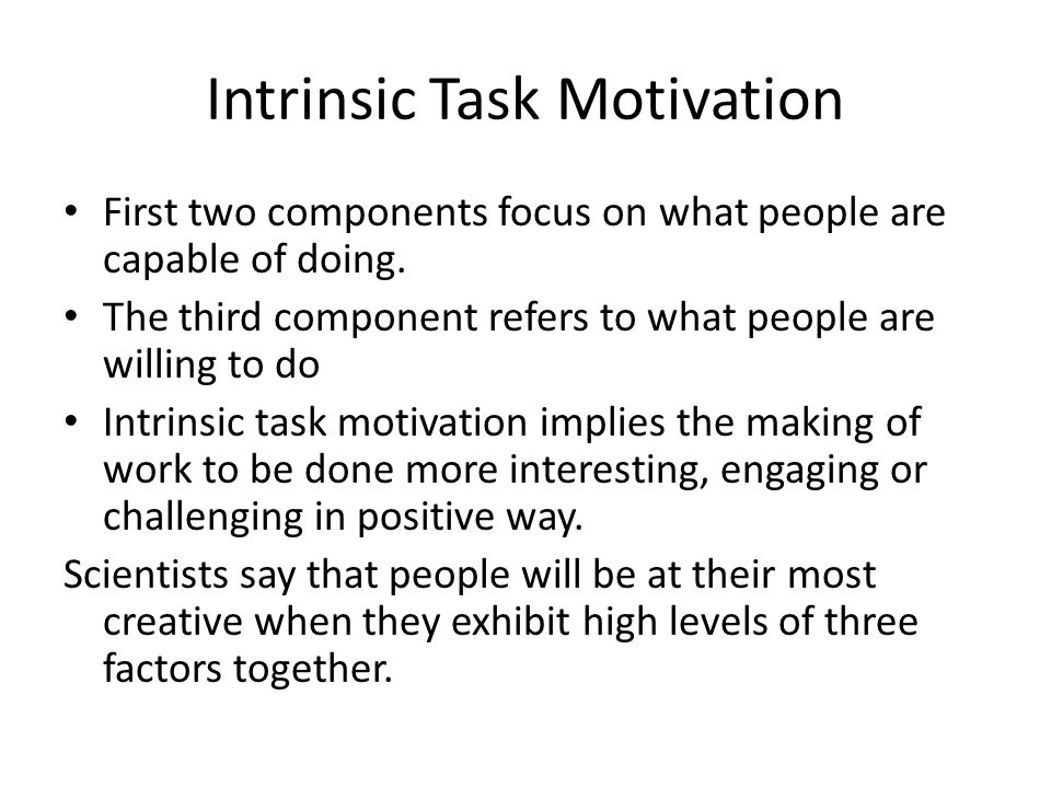 Intrinsic Task Motivation First two components focus on what people are capable of doing.