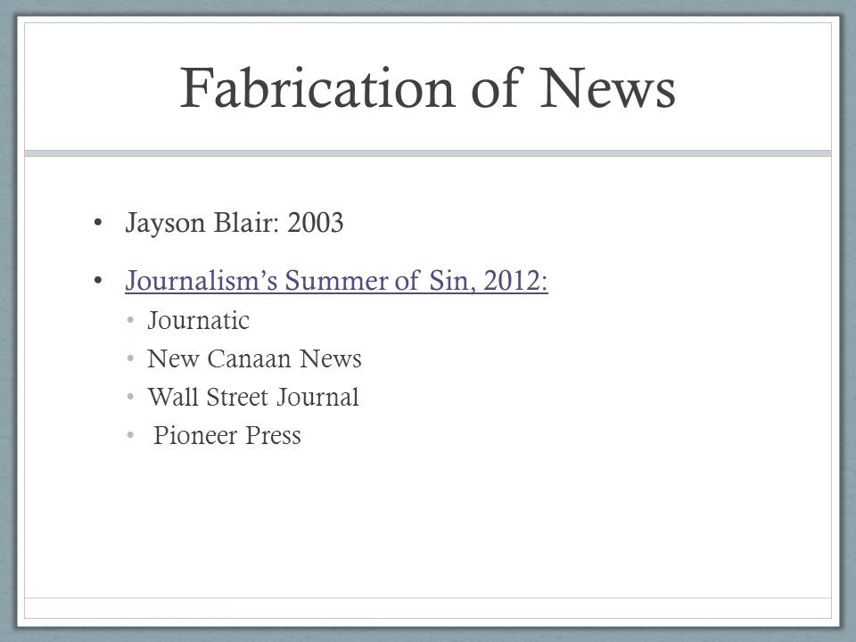 Fabrication of News Jayson Blair: 2003 Journalism's Summer of Sin, 2012: Journatic New Canaan News Wall Street Journal Pioneer Press