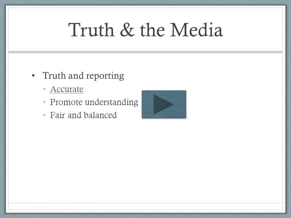 Truth & the Media Truth and reporting Accurate Promote understanding Fair and balanced