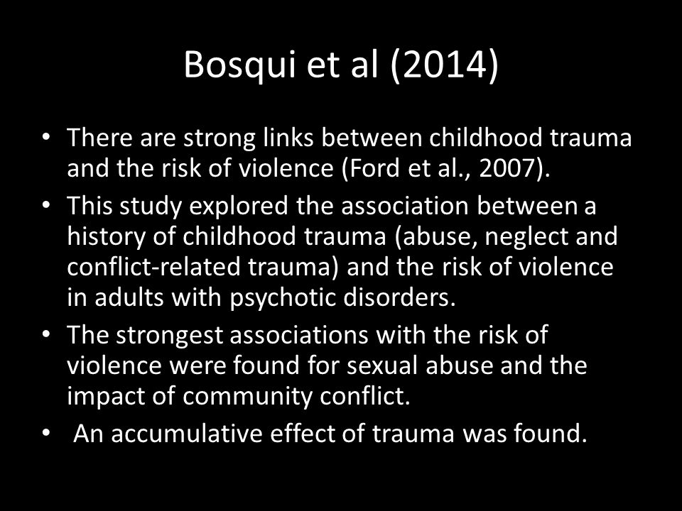 Bosqui et al (2014) There are strong links between childhood trauma and the risk of violence (Ford et al., 2007). This study explored the association